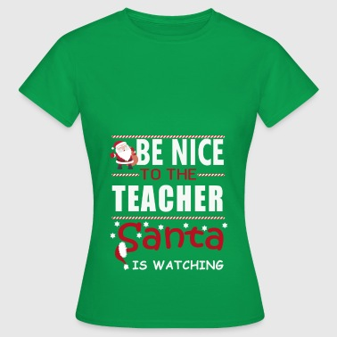 Be nice to the teacher - Women's T-Shirt