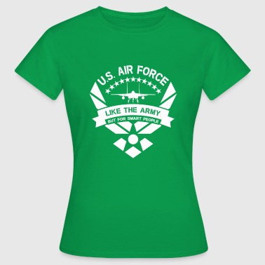U.S. Air Force like the Army but for smart people - Vrouwen T-shirt