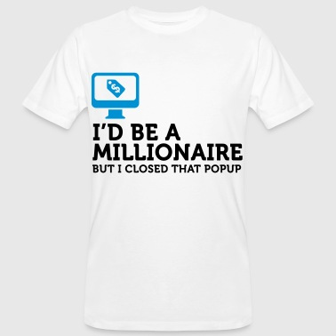 I could be a billionaire. But ... - Men's Organic T-shirt