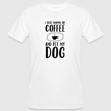 I Just Wann Sip Coffee And Pet My Dog - Ekologisk T-shirt herr