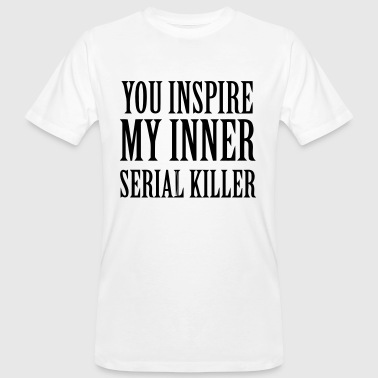 YOU INSPIRE MY INNER SERIAL KILLER - Men's Organic T-shirt