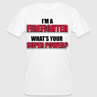I'm a firefighter. What's your superpower - Mannen Bio-T-shirt