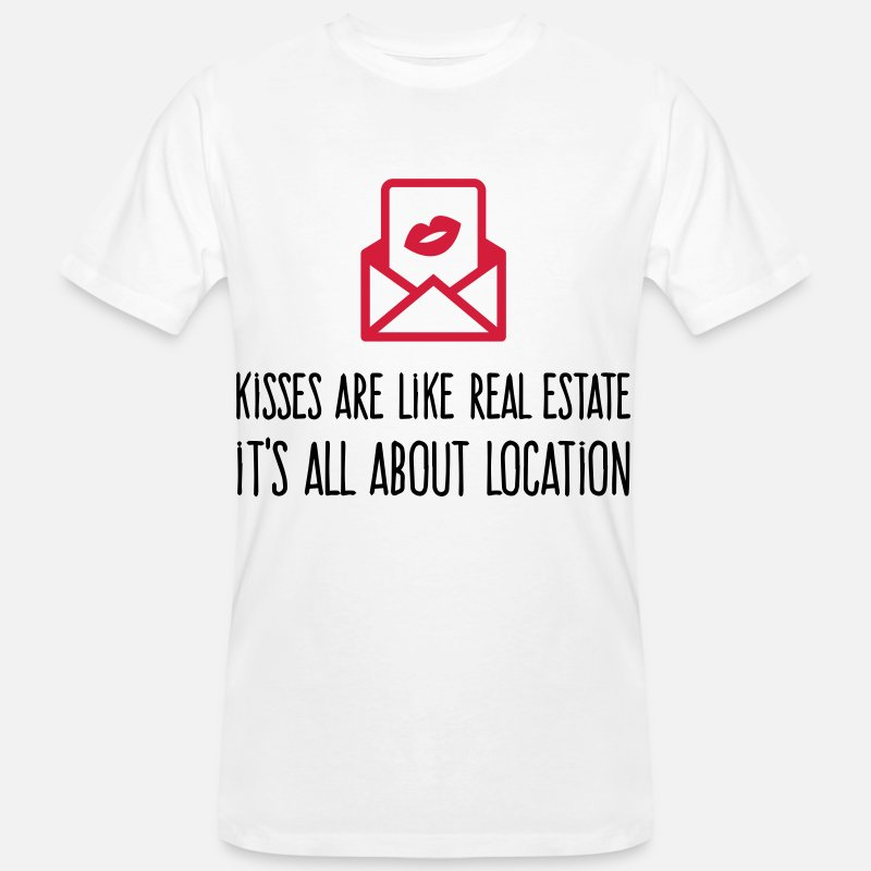 Erotic Quotes T-Shirts - Kisses are like real estate. Location, location, location! - Men's Organic T-Shirt white