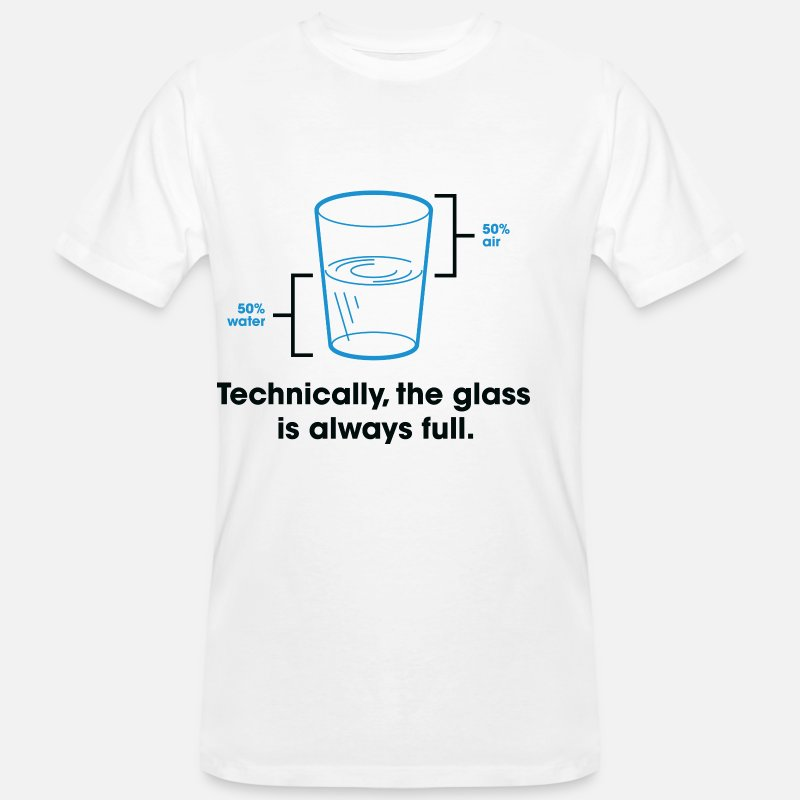Cool T-Shirts - Strictly speaking, the glass is always full. - Men's Organic T-Shirt white