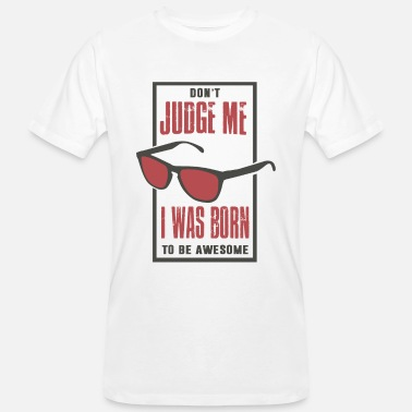 Judge dont judge me i was born to be awesome - Men's Organic T-Shirt