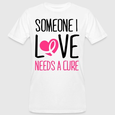 Breast Cancer Awareness Someone I love needs a cure - Männer Bio-T-Shirt