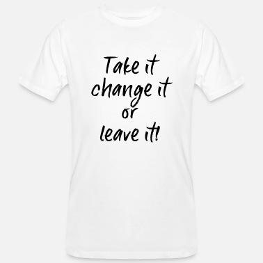 Change It Take it, change it or leave it! - Männer Bio T-Shirt