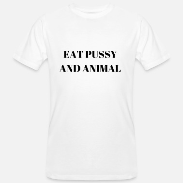 Pussy Boss EAT PUSSY AND ANIMAL - Men's Organic T-Shirt