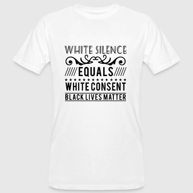 White silence equals white consent black lives - T-shirt bio Homme