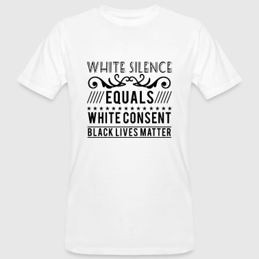 Consent White silence equals white consent black lives - Men's Organic T-Shirt