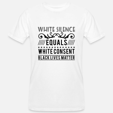 Consentement White silence equals white consent black lives - T-shirt bio Homme