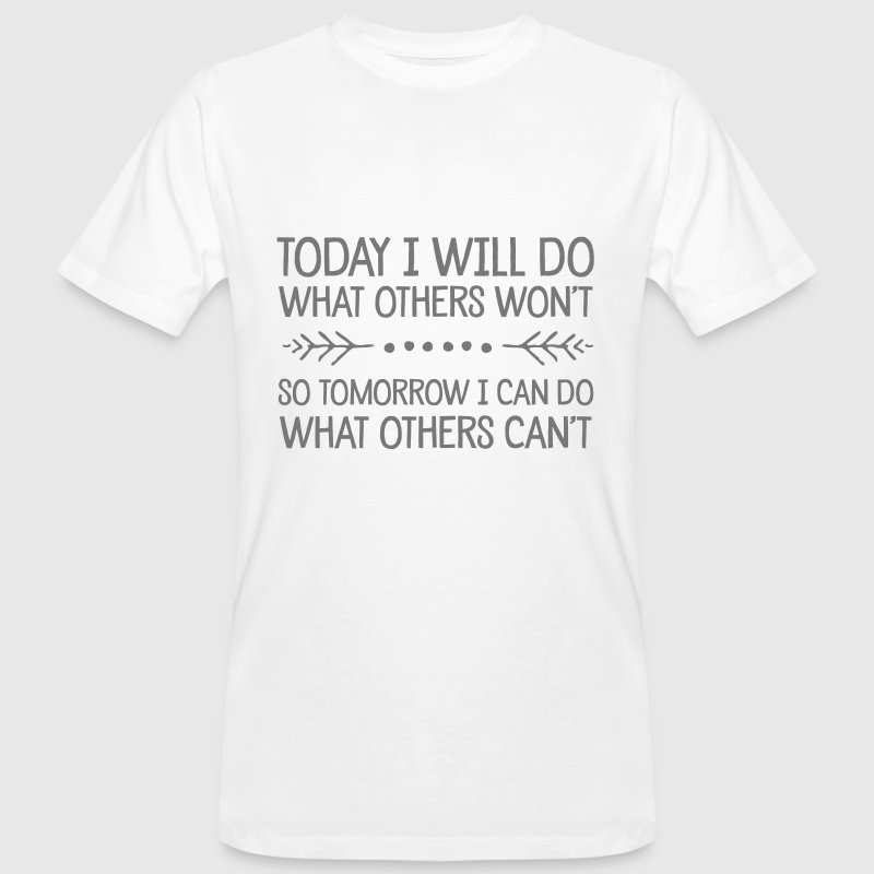 Today I Will Do What Others Won't... - Men's Organic T-Shirt