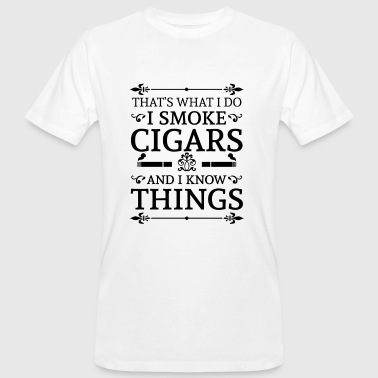 That's what i do i smoke cigars and i know things - Männer Bio-T-Shirt