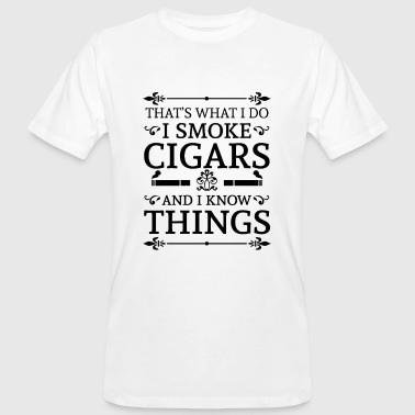 That's what i do i smoke cigars and i know things - Men's Organic T-Shirt