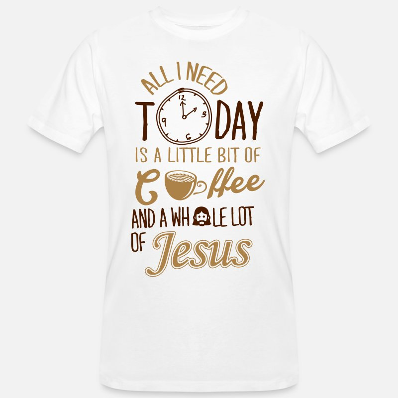 Jesus T-Shirts - All I need: coffee and Jesus - Men's Organic T-Shirt white