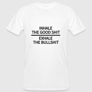 Exhale Inhale The Good Shit Exhale the Bullshit - Men's Organic T-Shirt