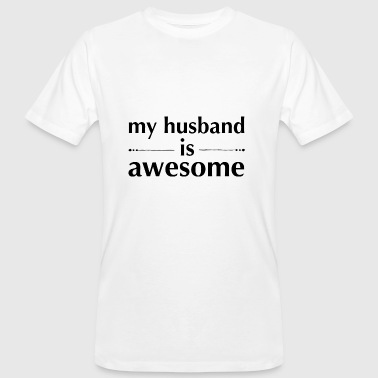 Awesome Husband my husband is awesome - Men's Organic T-Shirt