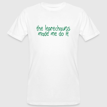 the leprechauns made me do it - Men's Organic T-Shirt