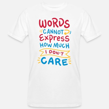 Words cannot express how much I don't care - T-shirt ecologica da uomo