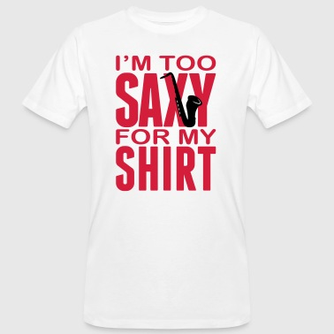 I'm too Saxy for this Shirt - Saxofon - Instrument - Männer Bio-T-Shirt