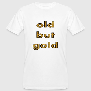 Old But Gold old but gold - Men's Organic T-Shirt