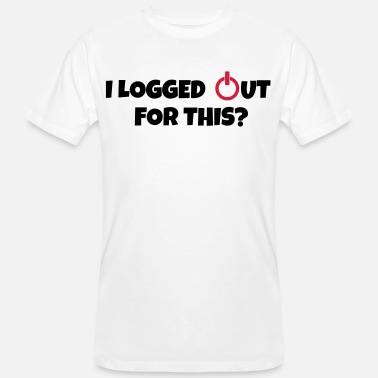 Logging I logged out for this - Men's Organic T-Shirt