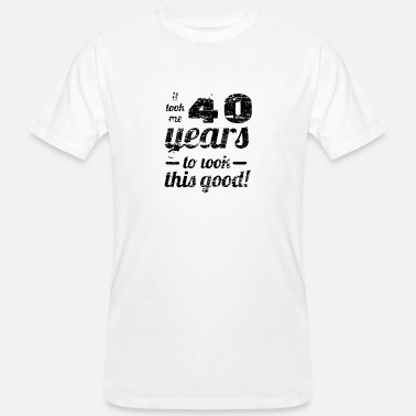 It Took 40 Years To Look This Good it took 40 years look good 40th birthday - Men's Organic T-Shirt