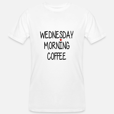 Morning Coffee Wednesday Morning Coffee - Wednesday Morning Coffee - Men's Organic T-Shirt