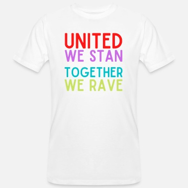 Fandom United We Stan Together We Rave - Men's Organic T-Shirt