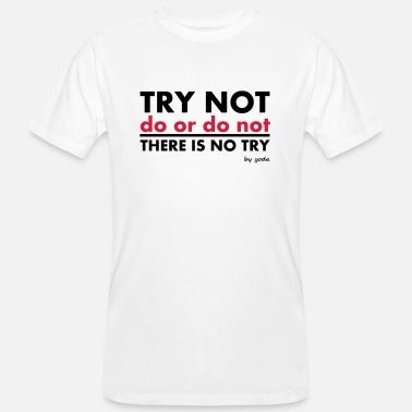 Try Not do or do not there is no try - Men's Organic T-Shirt