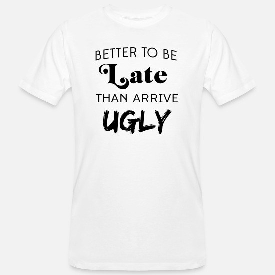 Makeup T-Shirts - Better to be late than arrive ugly - Men's Organic T-Shirt white