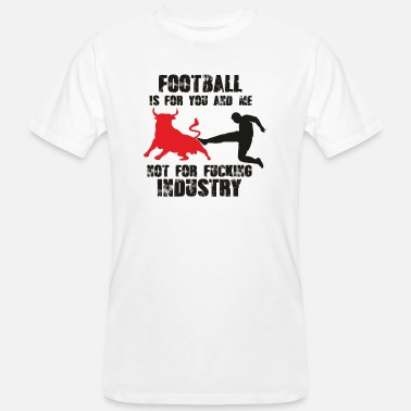 Anti Football is for you & me. Fussball Ultras - Männer Bio T-Shirt