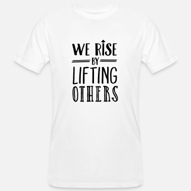 We We Rise By Lifting Others - Men's Organic T-Shirt