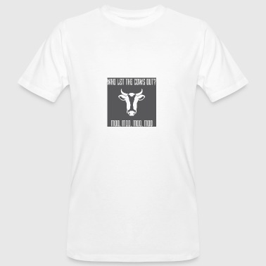 Cow / Farm: Who Let The Cows Out? Moo, Moo, - Men's Organic T-shirt