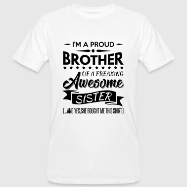 I'm a proud brother of a freaking awesome sister - Männer Bio-T-Shirt