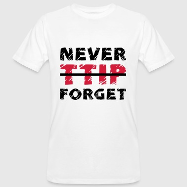 NEVER FORGET / FUCK / STOP TTIP - Men's Organic T-shirt