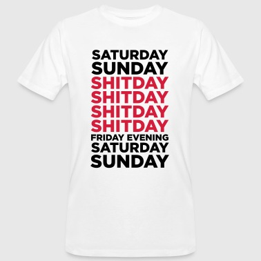 The shit day in a week! - Men's Organic T-shirt