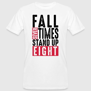 Fall seven times stand up eight - Spruch - Humor - T-shirt bio Homme