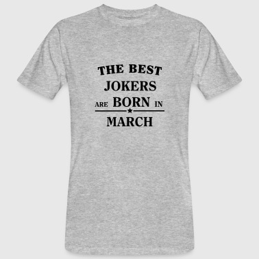 The Best Jokers Are born in MARCH - Mannen Bio-T-shirt