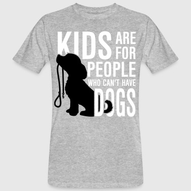 Kids are for people who can't have dogs - Men's Organic T-Shirt