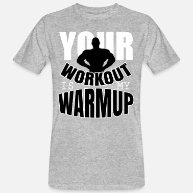 Your Workout Is My Warmup Your workout is my warmup - Men's Organic T-Shirt