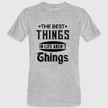 The best things in life aren't things - Men's Organic T-shirt