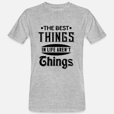 Hopscotch The best things in life aren't things - Men's Organic T-Shirt