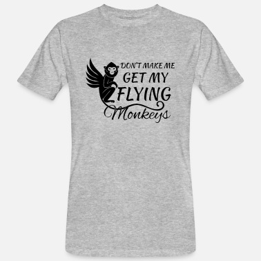 Ghetto Don't make me get my flying Monkeys - Men's Organic T-Shirt