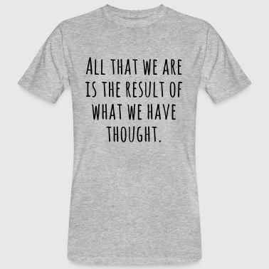 ALL WE ARE - IS THE RESULT OF WHAT WE COULD US DREAMS - Men's Organic T-Shirt