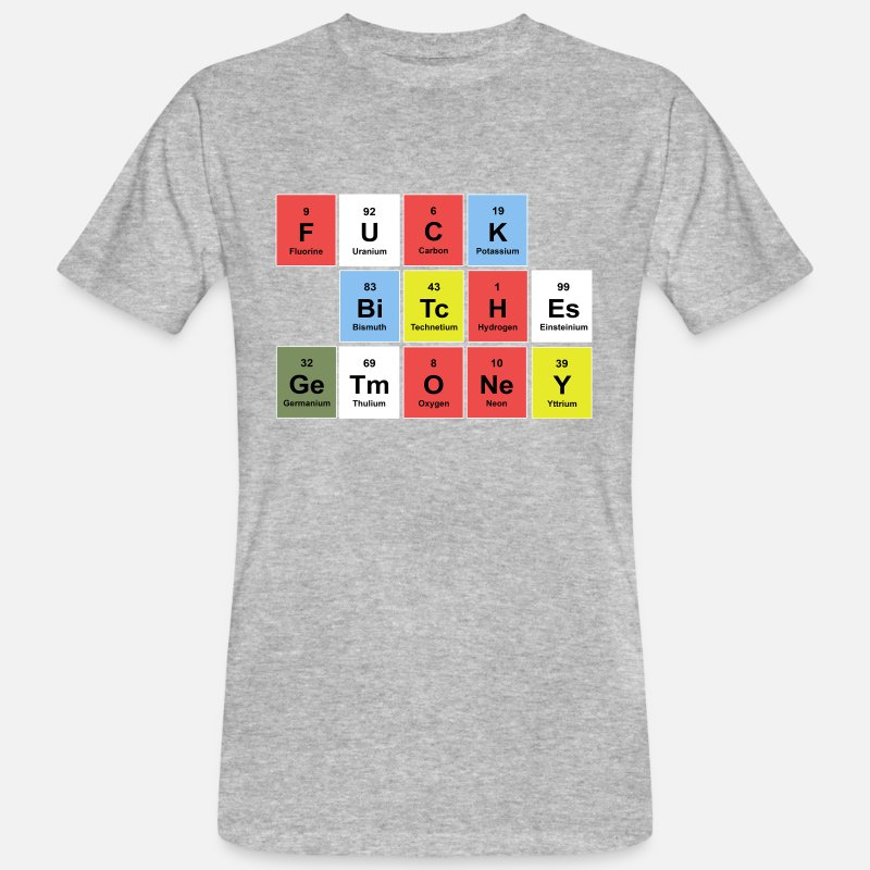 Your T-shirts - FUCK BITCHES earn money (periodic table) - T-shirt bio Homme gris chiné