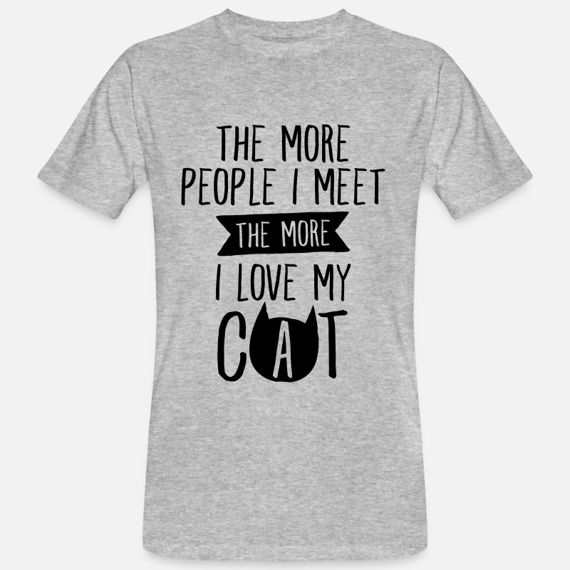Cat T-Shirts - The More People I Meet, The More I Love My Cat - Men's Organic T-Shirt heather grey