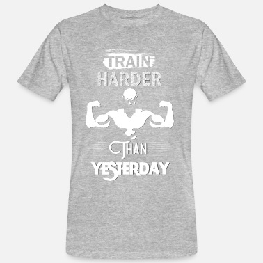 Yesterday Train harder than yesterday - Camiseta ecológica hombre