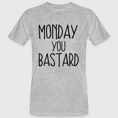 MONDAY YOU SON OF A BITCH! - Men's Organic T-Shirt