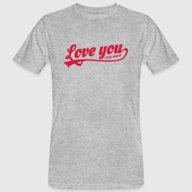 love you very much - Camiseta ecológica hombre